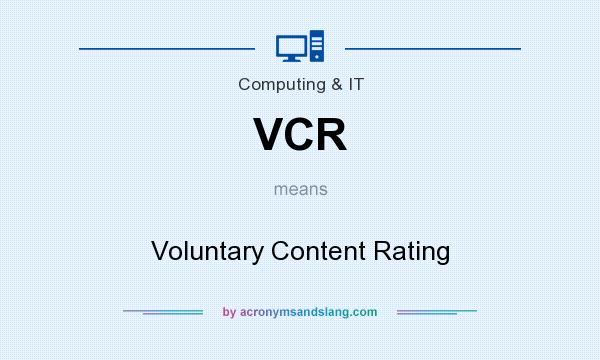 What does VCR mean? It stands for Voluntary Content Rating