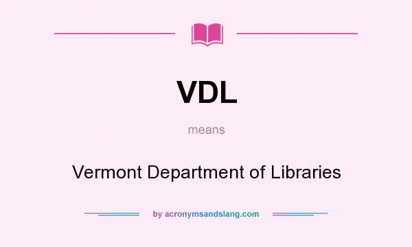 What does VDL mean? It stands for Vermont Department of Libraries