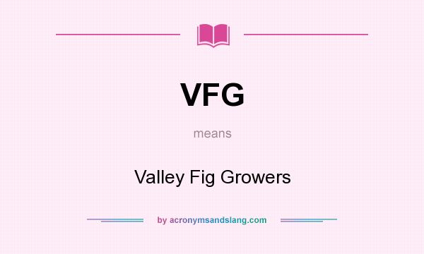 What does VFG mean? It stands for Valley Fig Growers