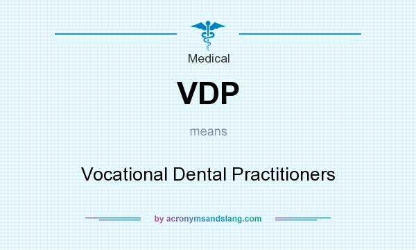 What does VDP mean? It stands for Vocational Dental Practitioners