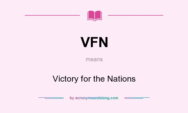 What does VFN mean? It stands for Victory for the Nations