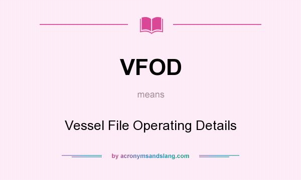 What does VFOD mean? It stands for Vessel File Operating Details