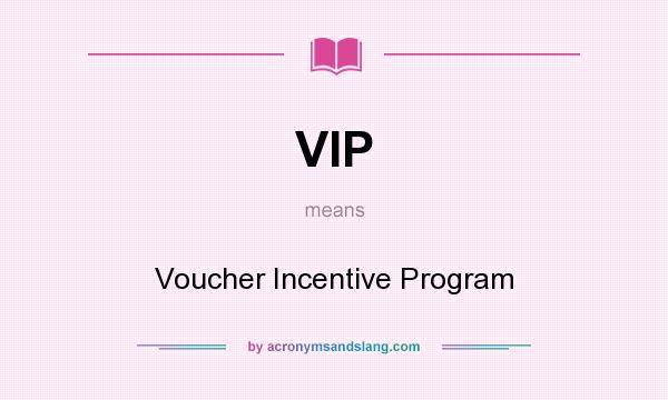 What does VIP mean? It stands for Voucher Incentive Program