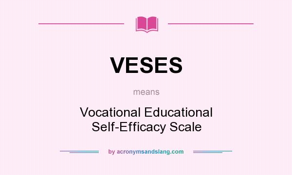 What does VESES mean? It stands for Vocational Educational Self-Efficacy Scale