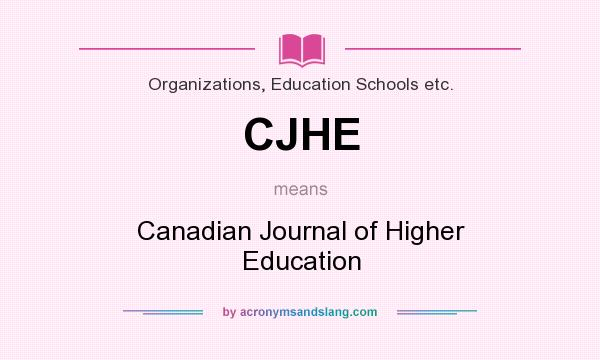 What does CJHE mean? It stands for Canadian Journal of Higher Education