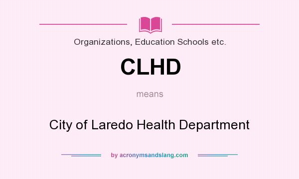 What does CLHD mean? It stands for City of Laredo Health Department