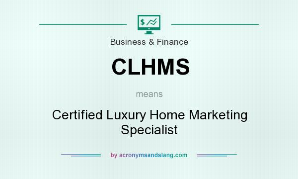 What does CLHMS mean? It stands for Certified Luxury Home Marketing Specialist