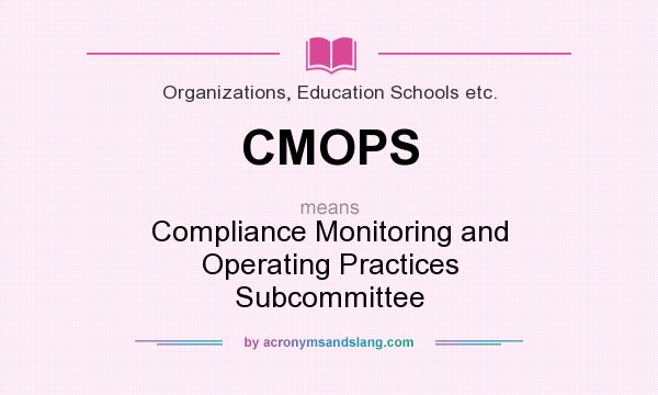 What does CMOPS mean? It stands for Compliance Monitoring and Operating Practices Subcommittee