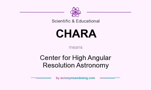 What does CHARA mean? It stands for Center for High Angular Resolution Astronomy