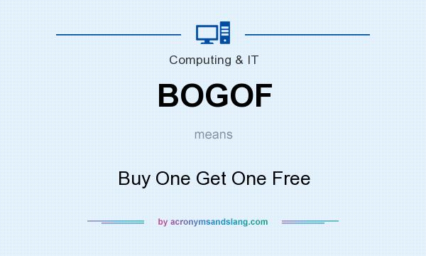 What does BOGOF mean? It stands for Buy One Get One Free