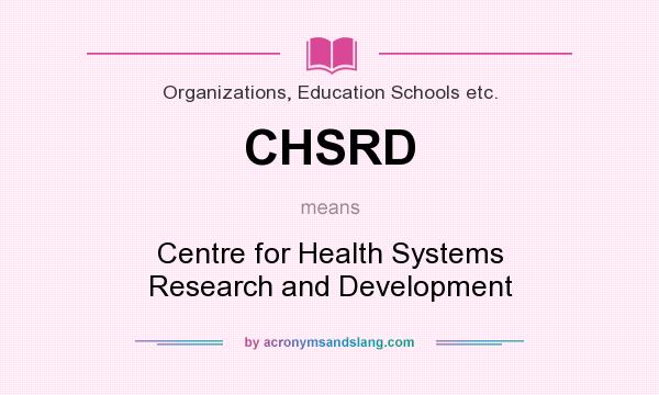 What does CHSRD mean? It stands for Centre for Health Systems Research and Development