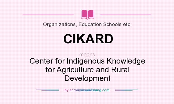 What does CIKARD mean? It stands for Center for Indigenous Knowledge for Agriculture and Rural Development