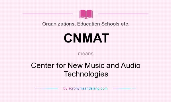 What does CNMAT mean? It stands for Center for New Music and Audio Technologies