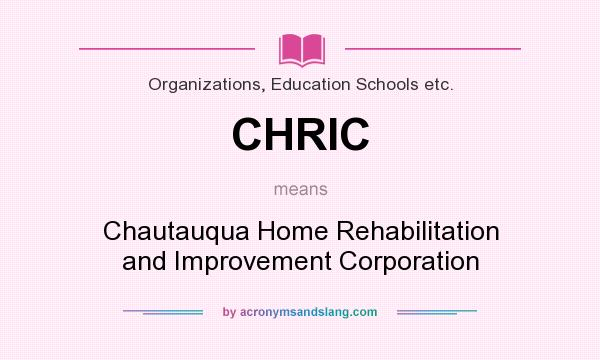 What does CHRIC mean? It stands for Chautauqua Home Rehabilitation and Improvement Corporation