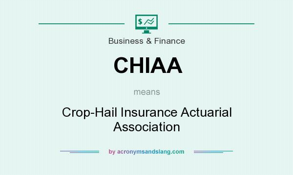 What does CHIAA mean? It stands for Crop-Hail Insurance Actuarial Association