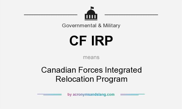 What does CF IRP mean? It stands for Canadian Forces Integrated Relocation Program