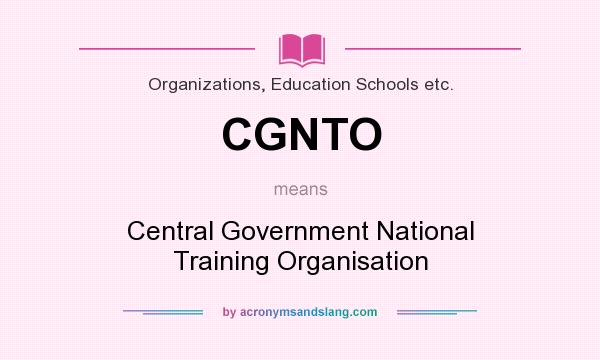 What does CGNTO mean? It stands for Central Government National Training Organisation