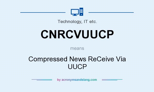 What does CNRCVUUCP mean? It stands for Compressed News ReCeive Via UUCP