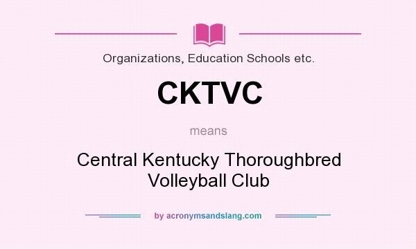 What does CKTVC mean? It stands for Central Kentucky Thoroughbred Volleyball Club