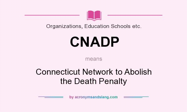 What does CNADP mean? It stands for Connecticut Network to Abolish the Death Penalty