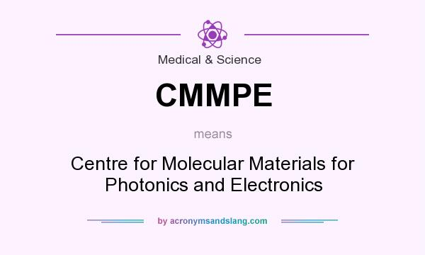 What does CMMPE mean? It stands for Centre for Molecular Materials for Photonics and Electronics