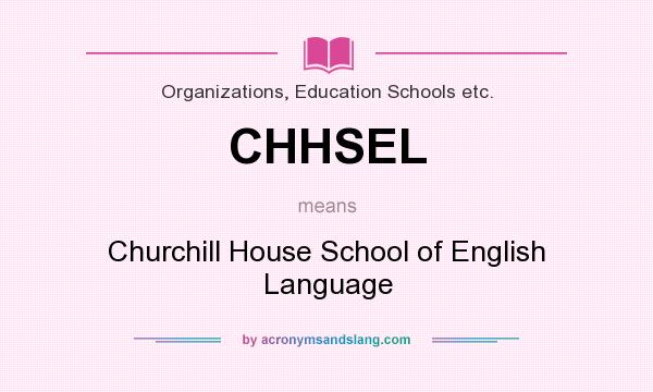 What does CHHSEL mean? It stands for Churchill House School of English Language