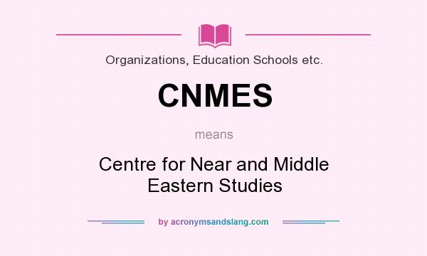 What does CNMES mean? It stands for Centre for Near and Middle Eastern Studies
