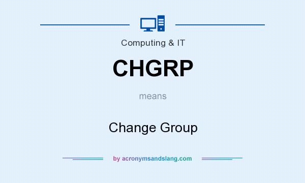 What does CHGRP mean? It stands for Change Group