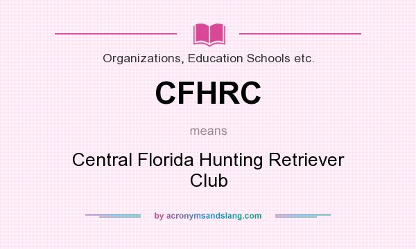 What does CFHRC mean? It stands for Central Florida Hunting Retriever Club