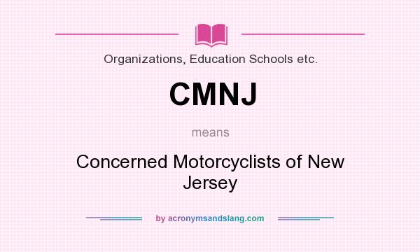 What does CMNJ mean? It stands for Concerned Motorcyclists of New Jersey
