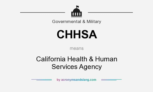 What does CHHSA mean? It stands for California Health & Human Services Agency