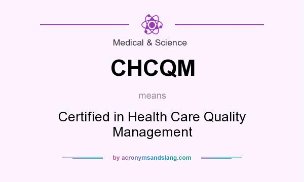 What does CHCQM mean? It stands for Certified in Health Care Quality Management