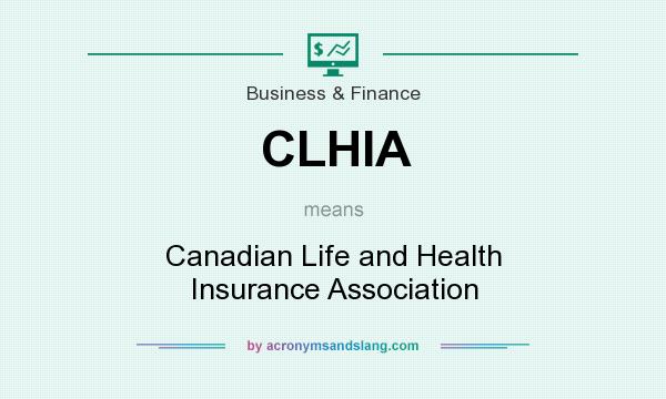 What does CLHIA mean? It stands for Canadian Life and Health Insurance Association
