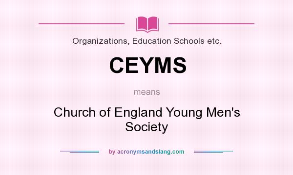 What does CEYMS mean? It stands for Church of England Young Men`s Society