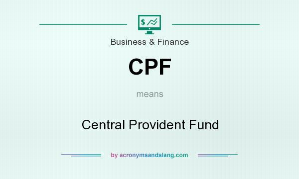 What does CPF mean? It stands for Central Provident Fund