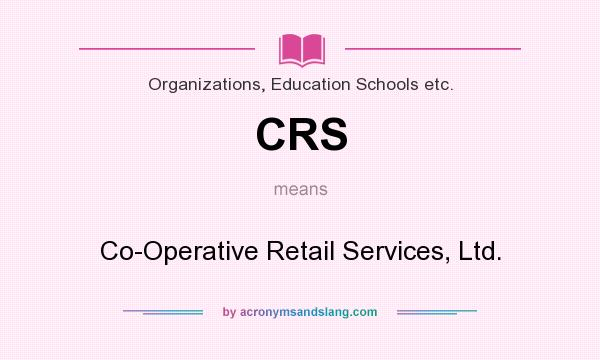 What does CRS mean? It stands for Co-Operative Retail Services, Ltd.