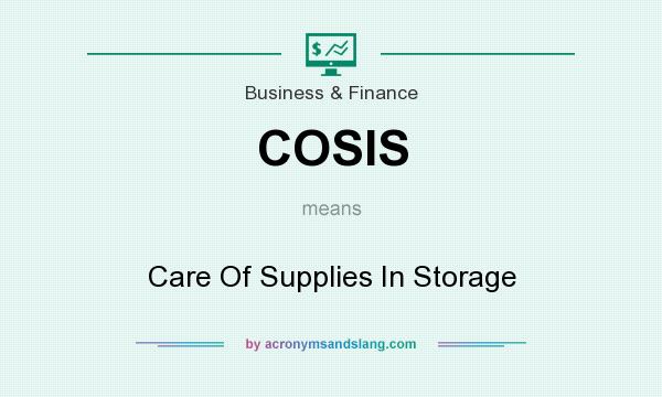 What does COSIS mean? It stands for Care Of Supplies In Storage