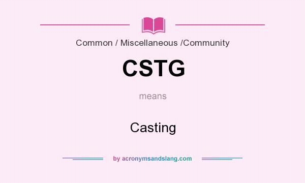 What does CSTG mean? It stands for Casting