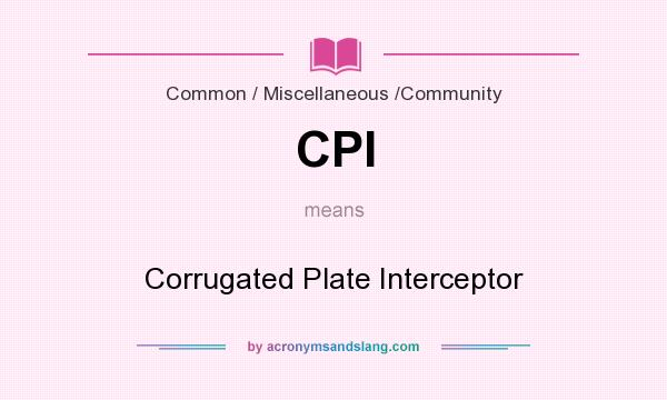 What does CPI mean? It stands for Corrugated Plate Interceptor