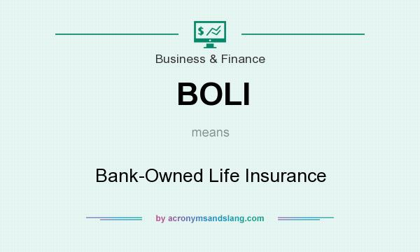 What does BOLI mean? It stands for Bank-Owned Life Insurance