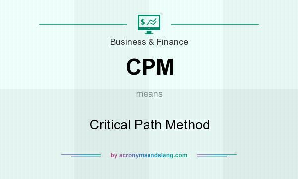What does CPM mean? It stands for Critical Path Method