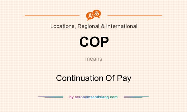 What does COP mean? It stands for Continuation Of Pay