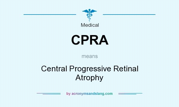 What does CPRA mean? It stands for Central Progressive Retinal Atrophy