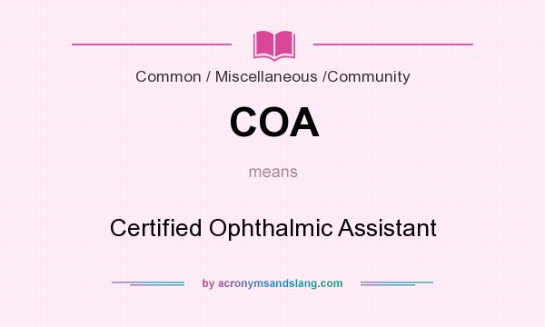 What does COA mean? It stands for Certified Ophthalmic Assistant