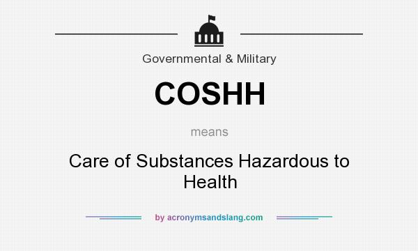 What does COSHH mean? It stands for Care of Substances Hazardous to Health