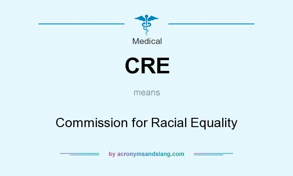 What does CRE mean? It stands for Commission for Racial Equality