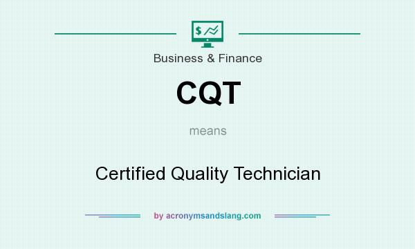 What does CQT mean? It stands for Certified Quality Technician