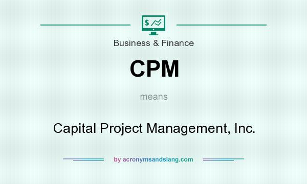 What does CPM mean? It stands for Capital Project Management, Inc.