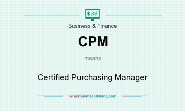 What does CPM mean? It stands for Certified Purchasing Manager