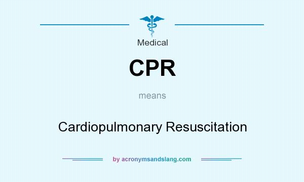 What does CPR mean? It stands for Cardiopulmonary Resuscitation